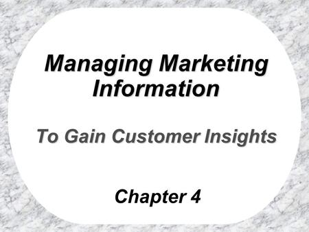 Managing Marketing Information To Gain Customer Insights