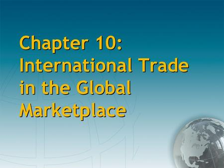 Chapter 10: International Trade in the Global Marketplace.
