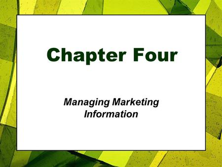 Chapter Four Managing Marketing Information. Roadmap: Previewing the Concepts Copyright 2007, Prentice Hall, Inc.4-2 1.Explain the importance of information.