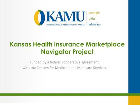 Kansas Health Insurance Marketplace Navigator Project Funded by a federal cooperative agreement with the Centers for Medicaid and Medicare Services.