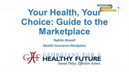 Your Health, Your Choice: Guide to the Marketplace Nykita Howell Health Insurance Navigator.