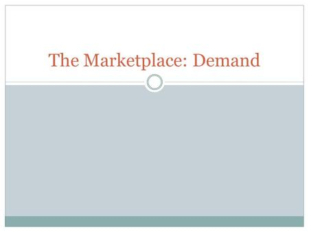 The Marketplace: Demand. What is the Marketplace? A market is any place that buyers and sellers meet to voluntarily exchange goods and/or services. Can.