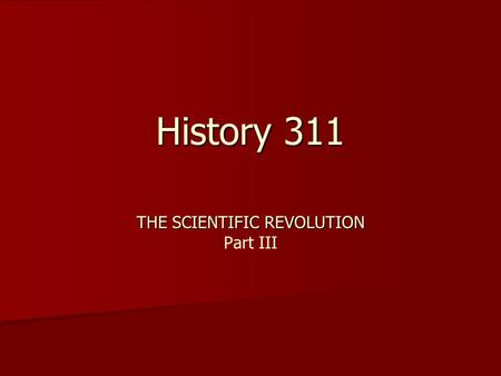 History 311 THE SCIENTIFIC REVOLUTION Part III. Francis Bacon 1561 - 1626 Novum Organum, 1610 The Four Idols: The Tribe The Cave The Marketplace The Theater.