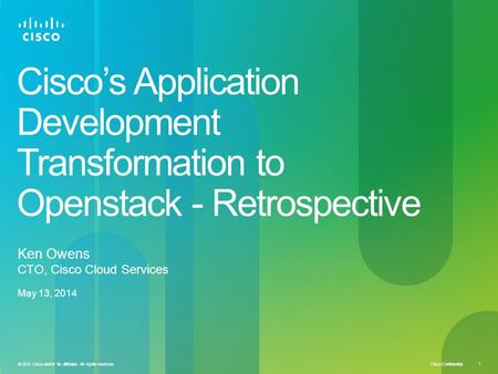 Cisco Confidential © 2010 Cisco and/or its affiliates. All rights reserved. 1 Cisco's Application Development Transformation to Openstack - Retrospective.