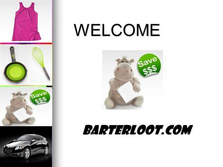 "WELCOME BarterLoot.com. Introducing  The People  The Industry  Our Solution  Getting Started  Business Overview ""It's all about Time & Money""..."