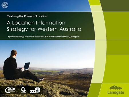 Realising the Power of Location A Location Information Strategy for Western Australia Kylie Armstrong | Western Australian Land Information Authority (Landgate)