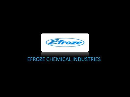 EFROZE CHEMICAL INDUSTRIES.  What are the goals of the training department  What is there Training and Development budget  The monthly frequency.