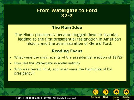 From Watergate to Ford 32-2 The Main Idea The Nixon presidency became bogged down in scandal, leading to the first presidential resignation in American.