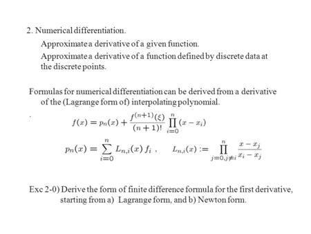 2. Numerical differentiation. Approximate a derivative of a given function. Approximate a derivative of a function defined by discrete data at the discrete.