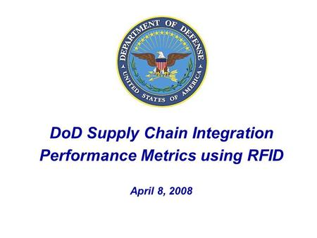 DoD Supply Chain Integration Performance Metrics using RFID April 8, 2008.