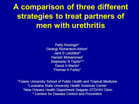 A comparison of three different strategies to treat partners of men with urethritis Patty Kissinger 1 Gwangi Richardson-Alston 1 Jami S Leichliter 4 Hamish.