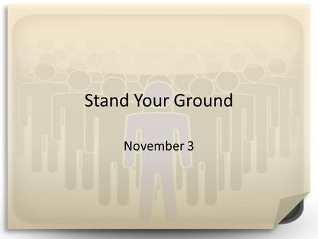 Stand Your Ground November 3. How would you do it? If a colleague of yours were doing something wrong, what are some different ways you could confront.