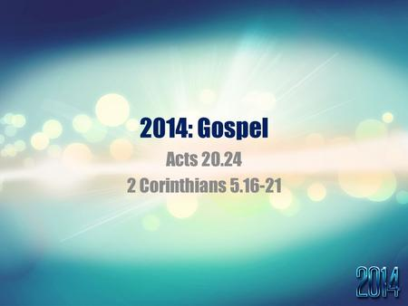 2014: Gospel Acts 20.24 2 Corinthians 5.16-21. Acts 20.24 But I do not account my life of any value nor as precious to myself, if only I may finish.