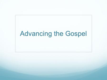 Advancing the Gospel.