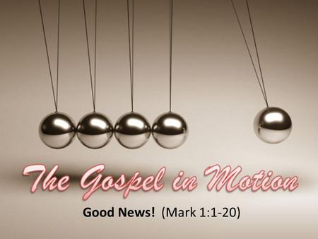 Good News! (Mark 1:1-20). The Gospel of Mark begins with an unlikely message from an unlikely messenger.