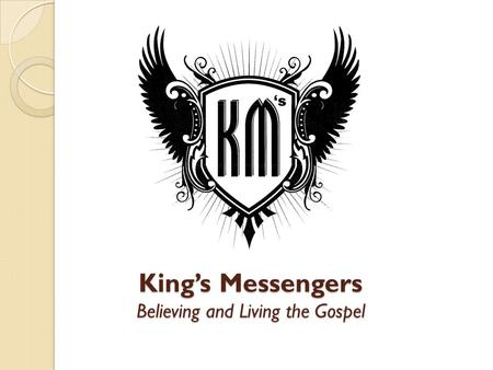 King's Messengers Believing and Living the Gospel.