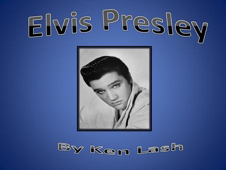 The incredible life story of Elvis began when Elvis Aaron Presley was born to Vernon and Gladys Presley in a two room house in Topel, Mississippi.