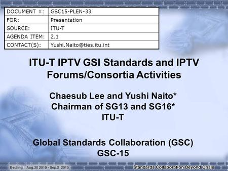 DOCUMENT #:GSC15-PLEN-33 FOR:Presentation SOURCE:ITU-T AGENDA ITEM:2.1 ITU-T IPTV GSI Standards and IPTV Forums/Consortia.