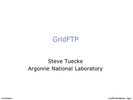 GridFTP Introduction – Page 1Grid Forum 5 GridFTP Steve Tuecke Argonne National Laboratory.