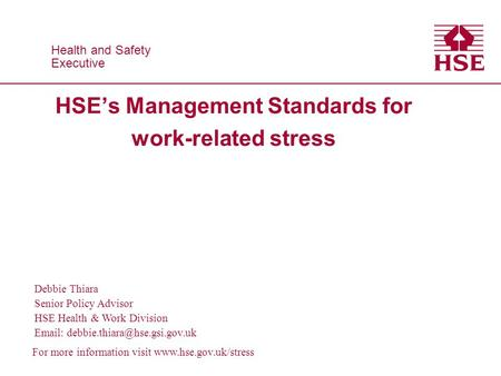 Health and Safety Executive Health and Safety Executive Debbie Thiara Senior Policy Advisor HSE Health & Work Division