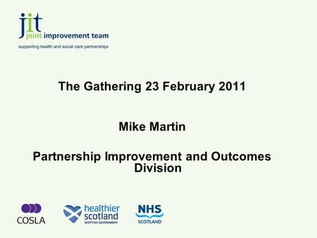 The Gathering 23 February 2011 Mike Martin Partnership Improvement and Outcomes Division.