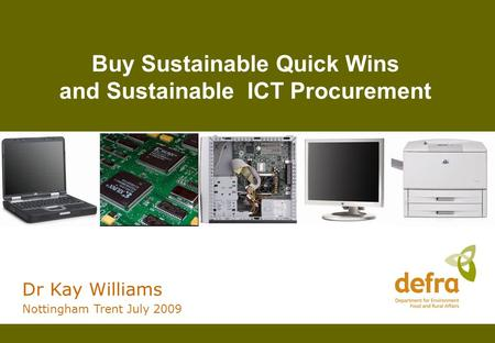 Buy Sustainable Quick Wins and Sustainable ICT Procurement Dr Kay Williams Nottingham Trent July 2009.
