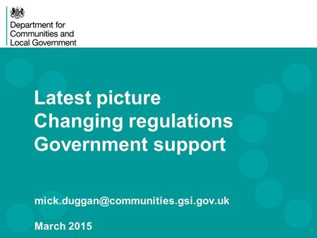 Latest picture Changing regulations Government support March 2015.