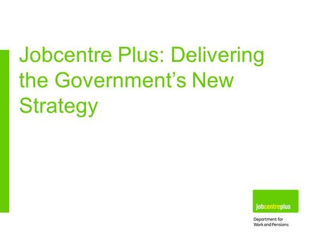 Jobcentre Plus: Delivering the Government's New Strategy.