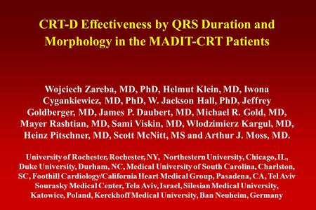 CRT-D Effectiveness by QRS Duration and Morphology in the MADIT-CRT Patients Wojciech Zareba, MD, PhD, Helmut Klein, MD, Iwona Cygankiewicz, MD, PhD, W.
