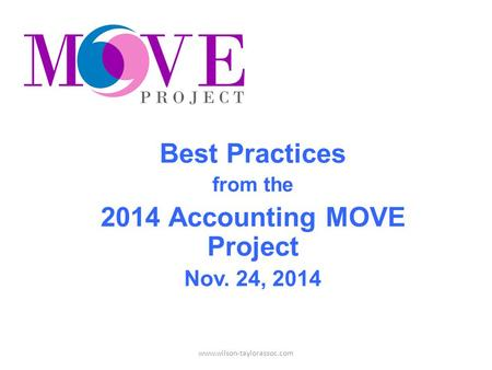 Best Practices from the 2014 Accounting MOVE Project Nov. 24, 2014 www.wilson-taylorassoc.com.