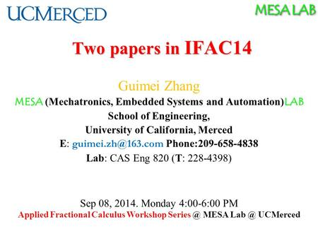 MESA LAB Two papers in IFAC14 Guimei Zhang MESA LAB MESA (Mechatronics, Embedded Systems and Automation) LAB School of Engineering, University of California,
