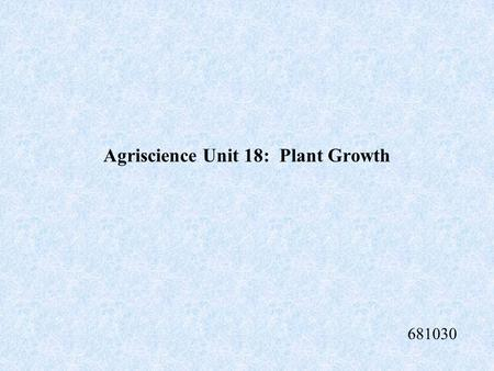 Agriscience Unit 18: Plant Growth 681030 Soil or growing media pH Proper soil or growing media pH will have the most impact on the availability of nutrients.