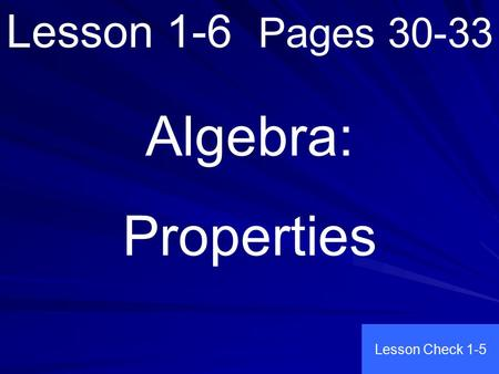 Lesson 1-6 Pages 30-33 Algebra: Properties Lesson Check 1-5.