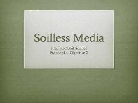 Soilless Media Plant and Soil Science Standard 4 Objective 2.