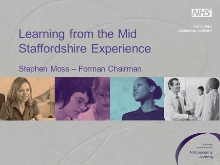 Learning from the Mid Staffordshire Experience Stephen Moss – Forman Chairman.