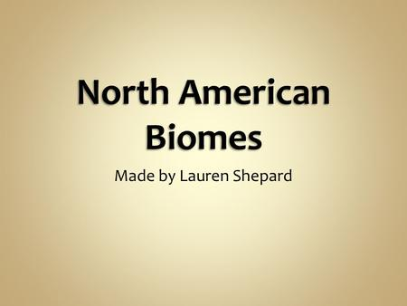 North American Biomes Made by Lauren Shepard.