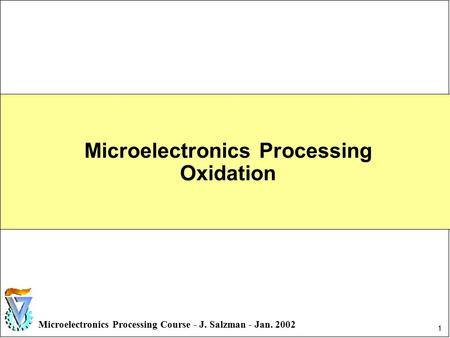 1 Microelectronics Processing Course - J. Salzman - Jan. 2002 Microelectronics Processing Oxidation.