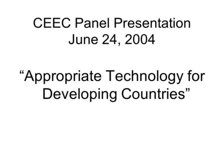 "CEEC Panel Presentation June 24, 2004 ""Appropriate Technology for Developing Countries"""
