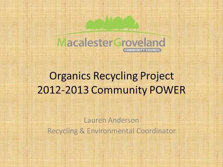 Organics Recycling Project 2012-2013 Community POWER Lauren Anderson Recycling & Environmental Coordinator.