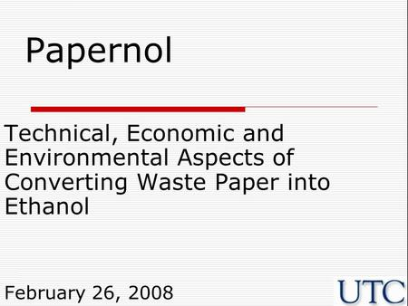 Papernol Technical, Economic and Environmental Aspects of Converting Waste Paper into Ethanol February 26, 2008.