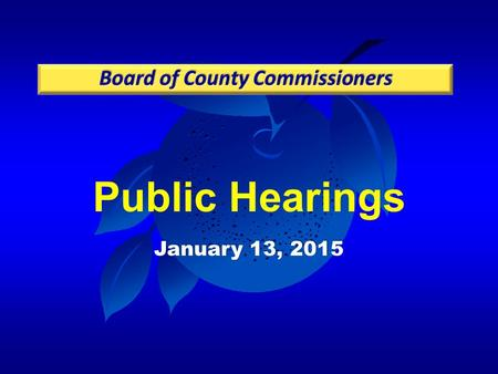 Public Hearings January 13, 2015. Case: CDR-14-09-283 Project: Clarcona Grove PD / Land Use Plan Applicant: Jennifer Stickler, Kimley-Horn and Associates,