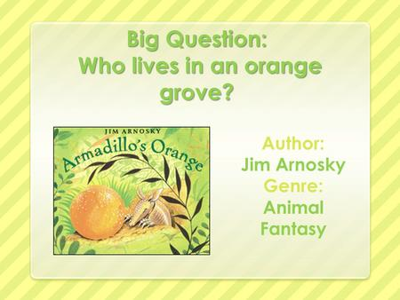 Big Question: Who lives in an orange grove?