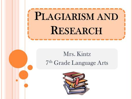 P LAGIARISM AND R ESEARCH Mrs. Kintz 7 th Grade Language Arts.