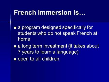 French Immersion is… a program designed specifically for students who do not speak French at home a program designed specifically for students who do not.