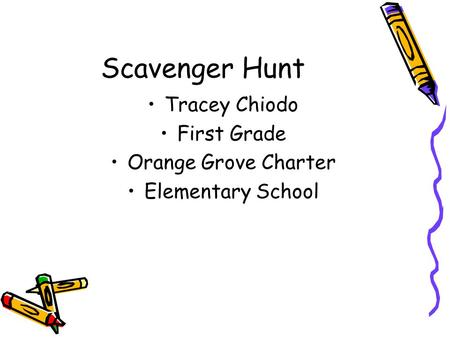 Scavenger Hunt Tracey Chiodo First Grade Orange Grove Charter Elementary School.