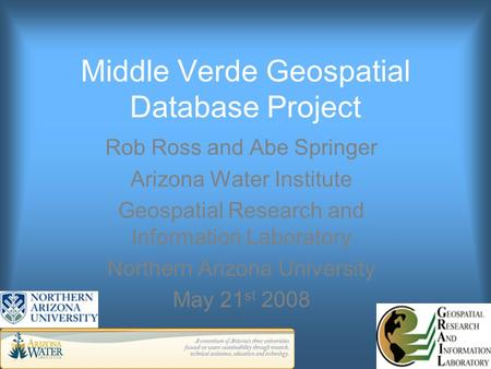 Middle Verde Geospatial Database Project Rob Ross and Abe Springer Arizona Water Institute Geospatial Research and Information Laboratory Northern Arizona.