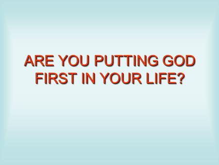 ARE YOU PUTTING GOD FIRST IN YOUR LIFE?. The Christian's life belongs, not to himself, but to God.