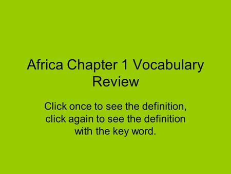 Africa Chapter 1 Vocabulary Review Click once to see the definition, click again to see the definition with the key word.