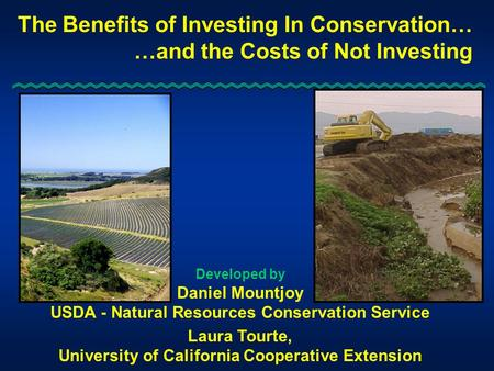 The Benefits of Investing In Conservation… …and the Costs of Not Investing Developed by Daniel Mountjoy USDA - Natural Resources Conservation Service Laura.