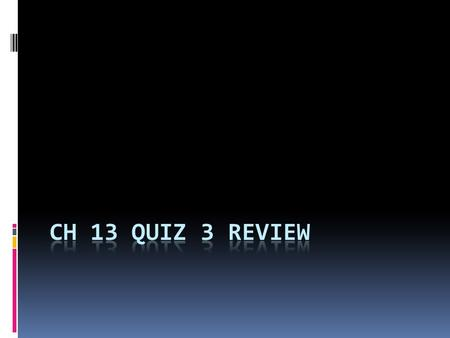 CH 13 quiz 3 review.